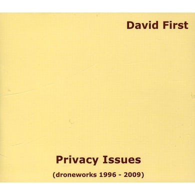 David First PRIVACY ISSUES (DRONEWORKS 1996-2009) CD