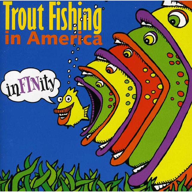 Trout Fishing In America INFINITY CD
