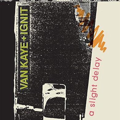 VAN KAYE & IGNIT A SLIGHT DELAY Vinyl Record