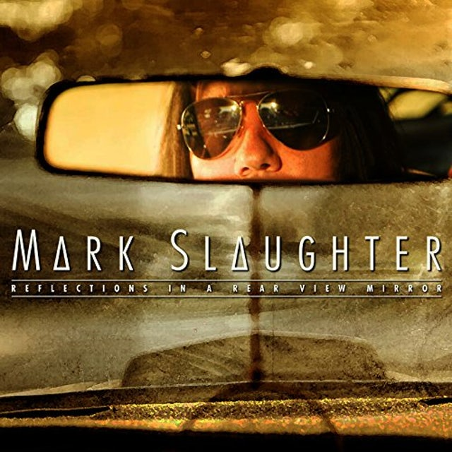 Mark Slaughter REFLECTIONS IN A REAR VIEW MIRROR CD