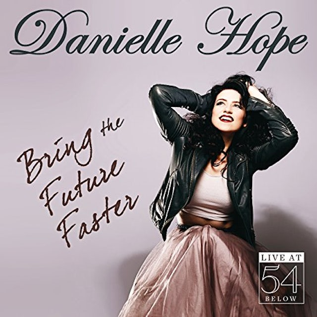 Danielle Hope BRING THE FUTURE FASTER: LIVE AT 54 BELOW CD
