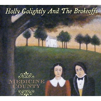 Holly Golightly & The Brokeoffs MEDICINE COUNTY CD