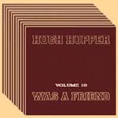 Hugh Hopper WAS A FRIEND 10 CD