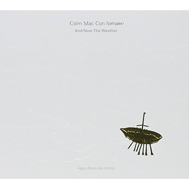 Colm Mac Con Iomaire AND NOW THE WEATHER CD