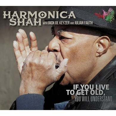 Harmonica Shah IF YOU LIVE TO GET OLD YOU WILL UNDERSTAND CD