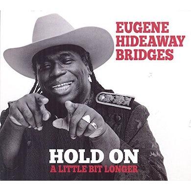 Eugene Hideaway Bridges HOLD ON A LITTLE BIT LONGER CD