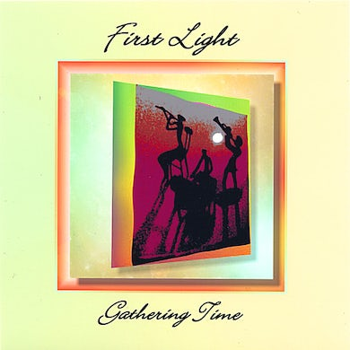 First Light GATHERING TIME CD