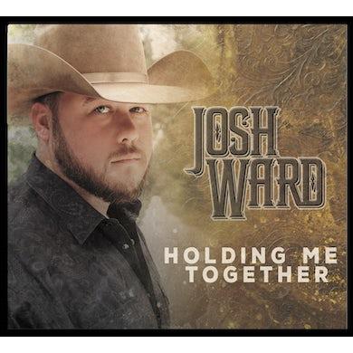 Josh Ward HOLDING ME TOGETHER CD
