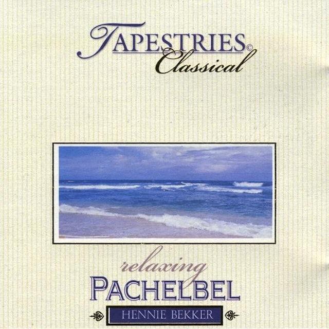 Hennie Bekker CLASSICAL TAPESTRIES - RELAXING PACHELBEL CD