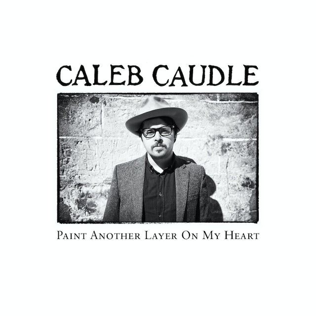Caleb Caudle PAINT ANOTHER LAYER ON MY HEART CD