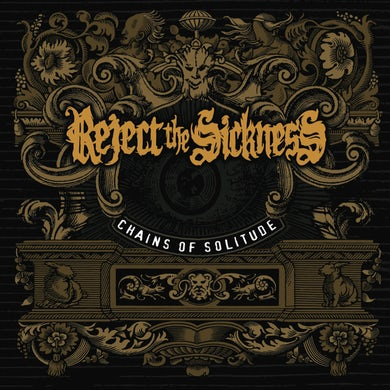 REJECT THE SICKNESS CHAINS OF SOLITUDE CD