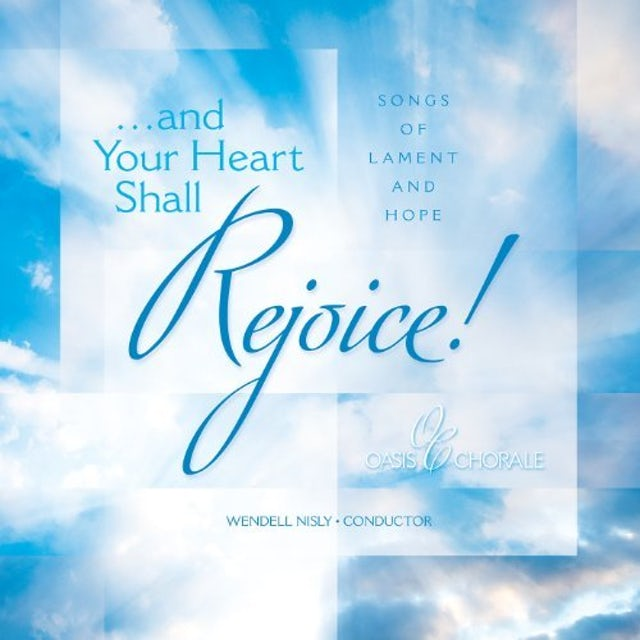 Oasis Chorale AND YOUR HEART SHALL REJOICE CD