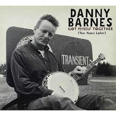 Danny Barnes GOT MYSELF TOGETHER (TEN YEARS LATER) CD
