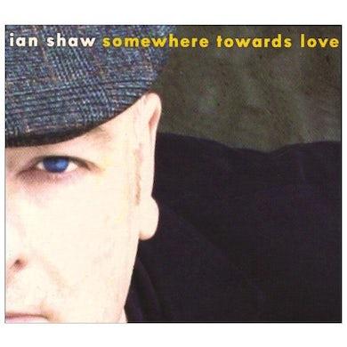 Ian Shaw SOMEWHERE TOWARDS LOVE CD