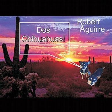 Robert Aguirre DOS CHIHUAHUAS CD