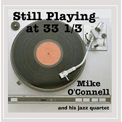 Mike O'Connell STILL PLAYING AT 33 1/3 CD