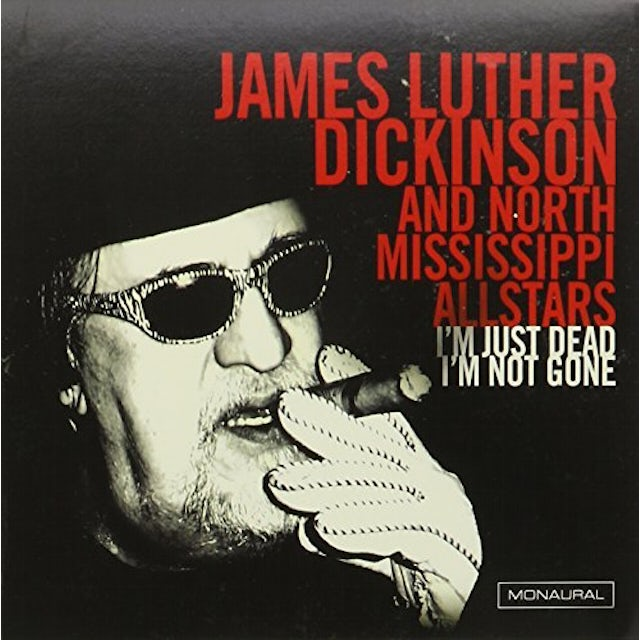 James Luther Dickinson & North Mississippi All I'M JUST DEAD I'M NOT GONE CD
