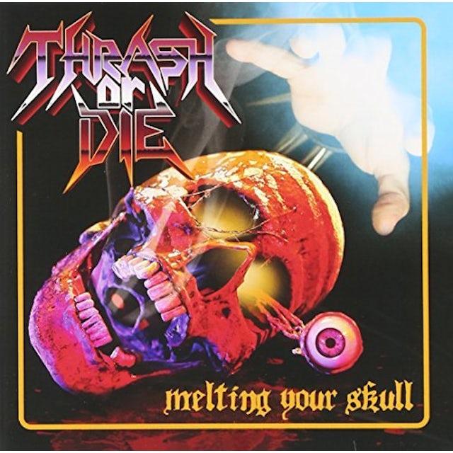 Thrash or Die MELTING YOUR SKULL CD