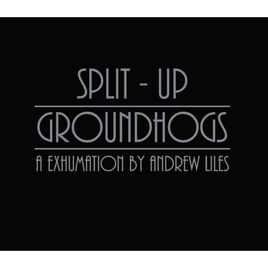 GROUNDHOGS SPLIT-UP: A EXHUMATION BY ANDREW LILES CD