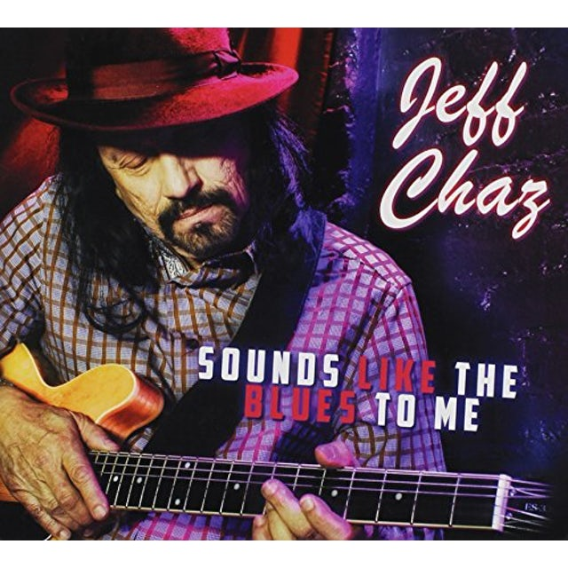 Jeff Chaz SOUNDS LIKE THE BLUES TO ME CD