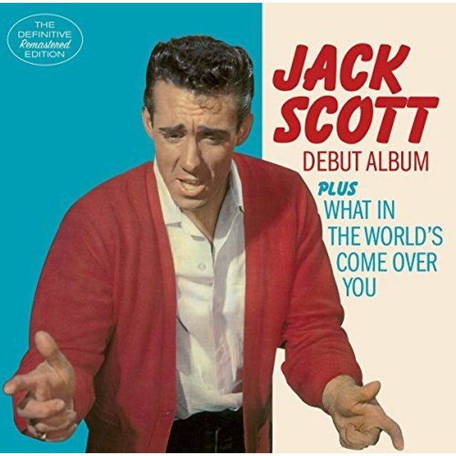 Jack Scott DEBUT ALBUM / WHAT IN THE WORLD'S COME OVER YOU CD