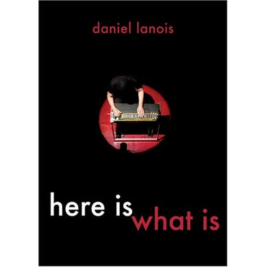 Daniel Lanois HERE IS WHAT IS DVD