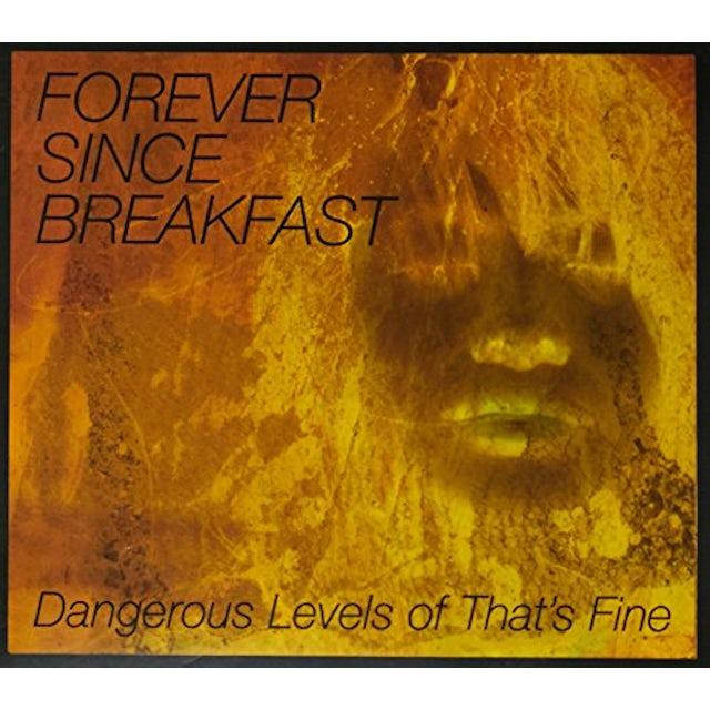 FOREVER SINCE BREAKFAST DANGEROUS LEVELS OF THAT'S FINE CD