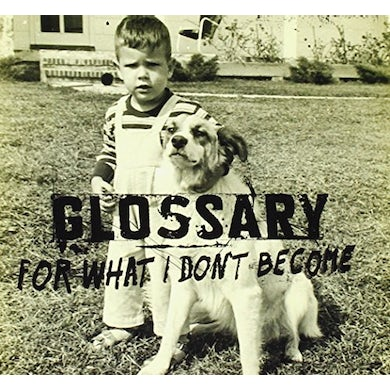 Glossary FOR WHAT I DON'T BECOME CD