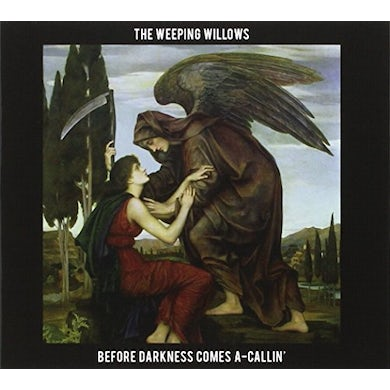 Weeping Willows BEFORE DARKNESS COMES A-CALLIN CD