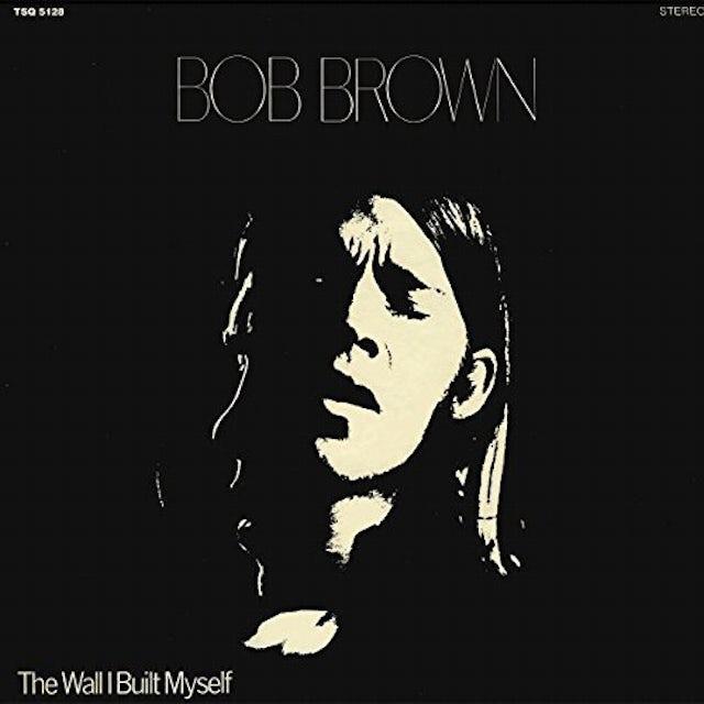 Bob Brown WALL I BUILT MYSELF CD