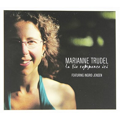 Marianne Trudel LA VIE COMMENCE ICI CD