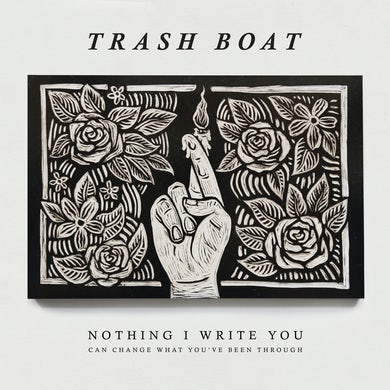 Trash Boat NOTHING I WRITE CAN CHANGE WHAT YOU'VE BEEN THROUG Vinyl Record