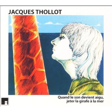Jacques Thollot QUAND LE SON DEVIENT AIGU JETER LA GIRAFE A LA CD