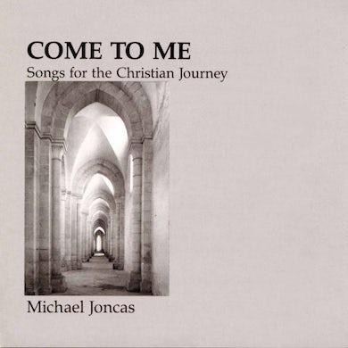 Michael Joncas COME TO ME: CHRISTIAN JOURNEY CD