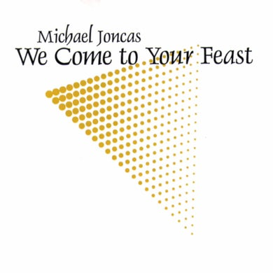 Michael Joncas WE COME TO YOUR FEAST CD