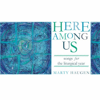 Marty Haugen HERE AMONG US CD