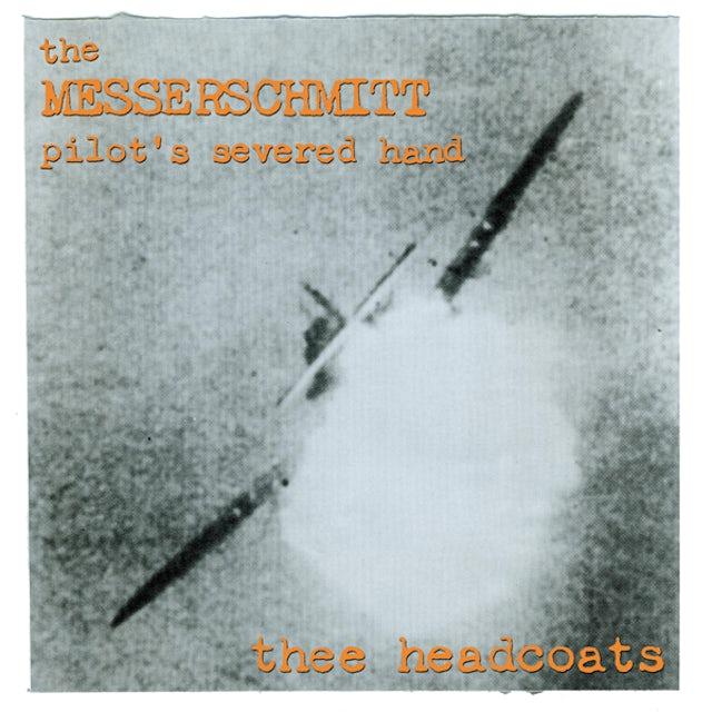 Thee Headcoats MESSERSCHMITT PILOT'S SEVERED HAND Vinyl Record