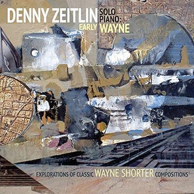 Denny Zeitlin EARLY WAYNE - EXPLORATIONS OF EARLY CLASSIC WAYNE CD