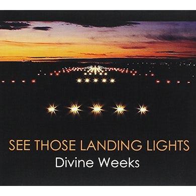 Divine Weeks SEE THOSE LANDING LIGHTS CD