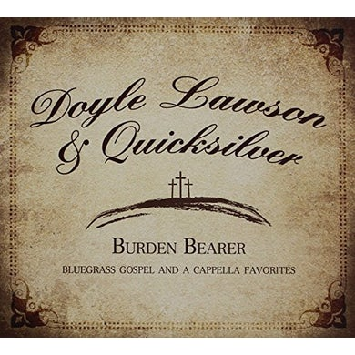 Doyle Lawson & Quicksilver BURDEN BEARER CD