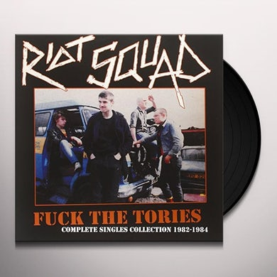 Riot Squad FUCK THE TORIES: COMPLETE SINGLES COLLECTION 82-84 Vinyl Record
