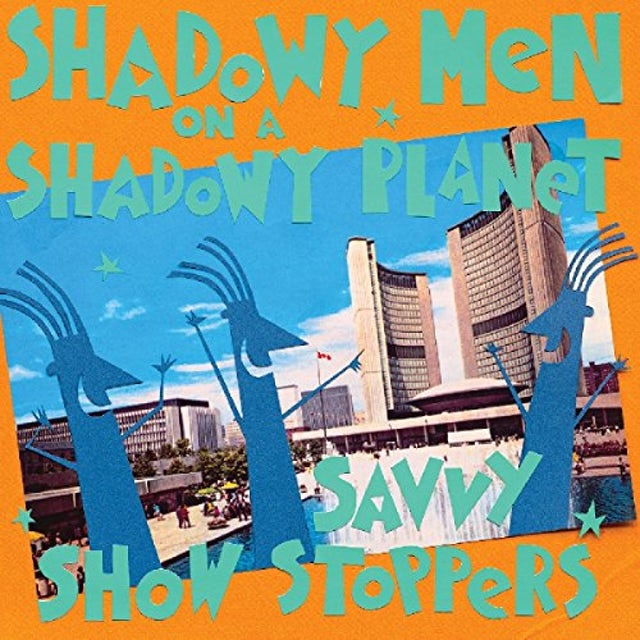 Shadowy Men On A Shadowy Planet SAVVY SHOW STOPPERS CD