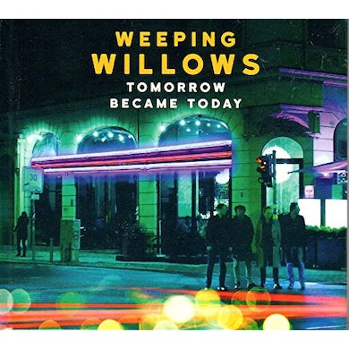 Weeping Willows TOMORROW BECAME TODAY CD