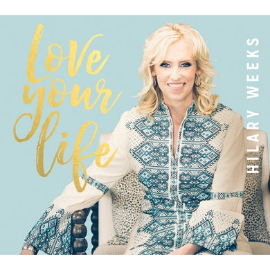 Hilary Weeks LOVE YOUR LIFE CD