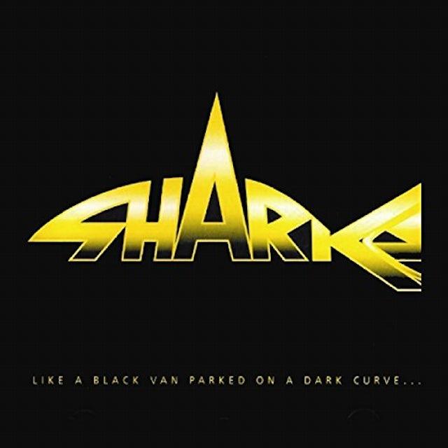 Sharks LIKE A BLACK VAN PARKED ON A DARK CURVE CD