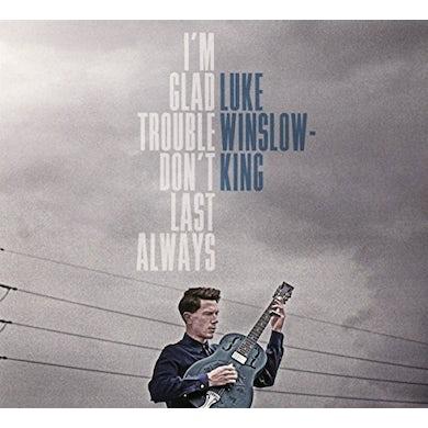 Luke Winslow-King I'M GLAD TROUBLE DON'T LAST ALWAYS CD