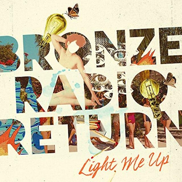 Bronze Radio Return LIGHT ME UP CD