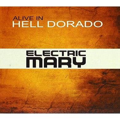Electric Mary ALIVE IN HELL DORADO CD