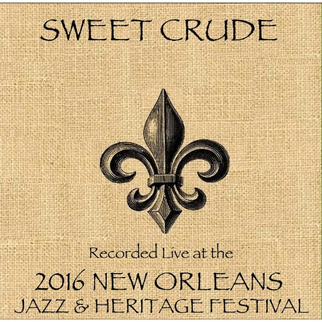 Sweet Crude LIVE AT JAZZFEST 2016 CD