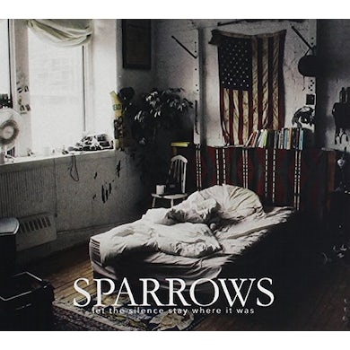 Sparrows LET THE SILENCE STAY WHERE IT WAS CD